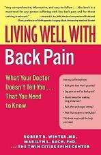 Living Well with Back Pain : What Your Doctor Doesn't Tell You... That You...