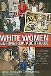 White Women Getting Real About Race: Their Stories About What They Learned Teach