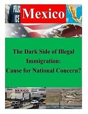 Mexico: The Dark Side of Illegal Immigration: Cause for National Concern? by...