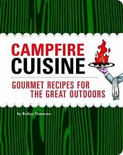 Campfire Cuisine : Gourmet Recipes for the Great Outdoors by Robin Donovan (200…
