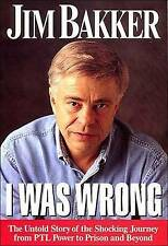 I Was Wrong: The Untold Story PTL Power to Prison Jim Baker