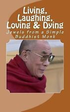 Living, Laughing, Loving and Dying : Jewels from a Simple Buddhist Monk by R....