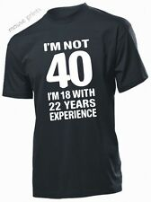 IM NOT 40 I'M 18 WITH 22 Years Experience 40th Birthday GIFT - UNISEX T-Shirt