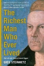 The Richest Man Who Ever Lived : The Life and Times of Jacob Fugger by Greg...