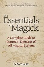 The Essentials of Magick : A Complete Guide to Common Elements of All Magical...