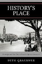 History's Place : Nostalgia and the City in French Algerian Literature by...