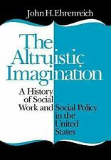 The Altruistic Imagination: A History of Social Work and Social Policy in the Un