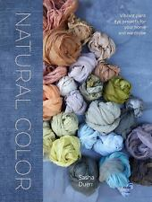 Natural Color: Vibrant Plant Dye Projects for Your Home and Wardrobe, Duerr, Sas