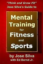 Jose Silva's Guide to Mental Training for Fitness and Sports : Think and Grow...