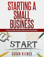 Step by Step Guide to Starting a Small Business by Susan Kilmer (2015,...
