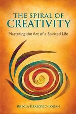 The Spiral of Creativity : Mastering the Art of a Spirited Life by Brecia...
