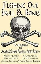 Fleshing Out Skull and Bones : Investigations into America's Most Powerful Se...