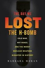 The Day We Lost the H-Bomb: Cold War, Hot Nukes, and the Worst Nuclear Weapons D
