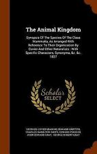 The Animal Kingdom : Synopsis of the Species of the Class Mammalia, As...