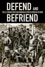 Defend and Befriend : The U. S. Marine Corps and Combined Action Platoons in...