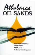 Athabasca Oil Sands : Northern Resource Exploration, 1875-1951 by Barry G....