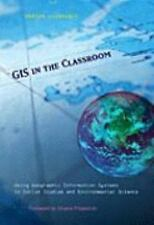 GIS in the Classroom: Using Geographic Information Systems in Social Studies and