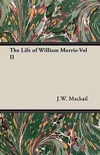 The Life of William Morris-Vol Ii by J. W. Mackail (2006, Paperback)