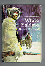 HAROLD HORWOOD hcdj White Eskimo a novel of Labrador