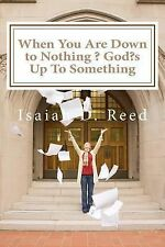 When You Are down to Nothing ? God?s up to Something by Isaiah Reed (2014,...