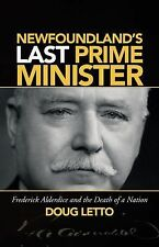 Newfoundland's Last Prime Minister : Frederick Alderdice and the Death of a...
