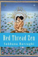 Red Thread Zen : The Tao of Love, Passion, and Sex by Subhana Barzaghi (2014,...