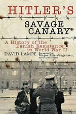Hitler's Savage Canary: A History of the Danish Resistance in World War II by L