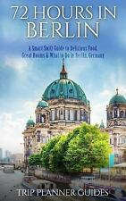 Trip Planner Guides: 72 Hours in Berlin: a Smart Swift Guide to Delicious...