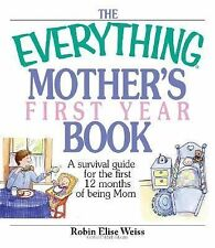 The Everything Mother's First Year Book: A Survival Guide for the First 12 Month