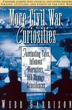 More Civil War Curiosities: Fascinating Tales, Infamous Characters, and Strang..