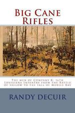 Big Cane Rifles : The Men of Company K, 16th Louisiana Infantry from the...