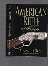 American Rifle: A Biography, by Alexander Rose, 2008 1st ed. w/DJ, gift cond.
