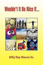 Wouldn't it Be Nice If... by Billy Ray Macon (2010, Paperback)