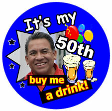 50th BIRTHDAY BADGE MALE (BUY ME A DRINK!) - BIG PERSONALISED BADGE, PHOTO, AGE