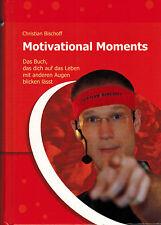 Ch. Bischoff, Motivational Moments Mit anderen Augen auf das Leben blicken, 2010