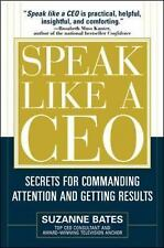 Speak Like a CEO: Secrets for Commanding Attention and Getting Results, Bates, S