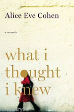 What I Thought I Knew : A Memoir by Alice Eve Cohen HC DJ 1st/1st