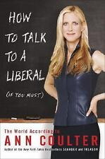 How to Talk to a Liberal (If You Must) by Ann H. Coulter 2004 Free Shipping
