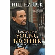 Letters to a Young Brother : MANifest Your Destiny by Hill Harper (2007,...