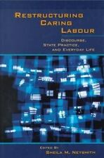 Restructuring Caring Labour: Discourse, State Practice, and Everyday Life