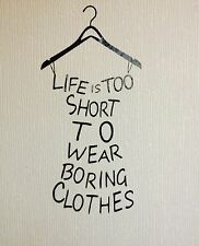 Life is too short to wear boring clothes vinyl wall art wall decal, fashion wall