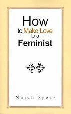 How to Make Love to a Feminist