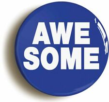 AWESOME FUNNY BADGE BUTTON PIN (Size is 1inch/25mm diameter)
