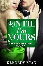 The Bennett: Until I'm Yours by Kennedy Ryan (2016, Paperback)