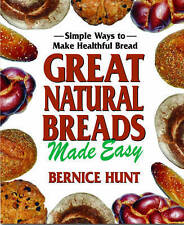 Great Natural Breads Made Easy: Simple Ways to Make Healthful Bread,Bernice Hunt