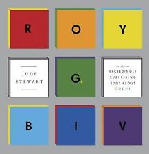 Roy G. Biv : An Exceedingly Surprising Book about Color by Jude Stewart...