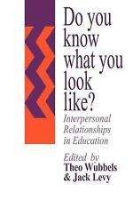 Do You Know What You Look Like? : Interpersonal Relationships in Education...