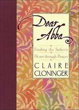 Dear Abba: Finding the Father's Heart Through Prayer by Claire Cloninger, Good B