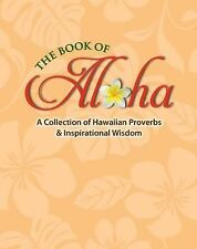The Book of Aloha: A Collection of Hawaiian Proverbs & Inspirational Wisdom