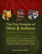 The First Peoples of Ohio and Indiana : Native American History Resource Book...